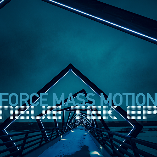 Force Mass Motion - Neue Tek EP